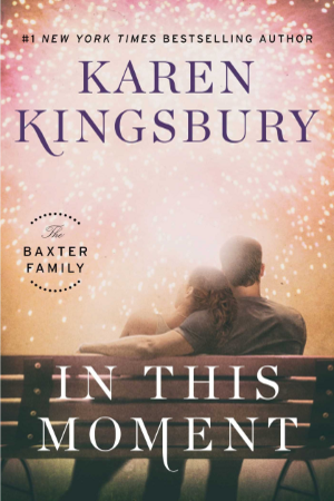 'In This Moment,' the second novel in Karen Kingsbury's Baxter Family Series