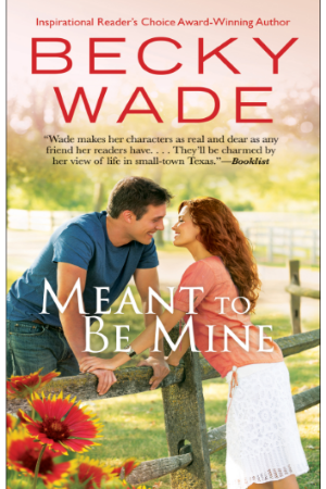 Contemporary romance novel 'Meant to Be Mine' by Becky Wade